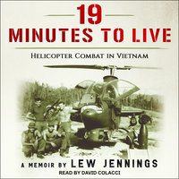 19 Minutes to Live - Helicopter Combat in Vietnam - Lew Jennings