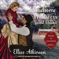 The Handsome Widower's Second Chance: A Western Romance Story - Elliee Atkinson