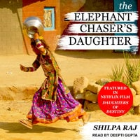 The Elephant Chaser's Daughter - Shilpa Raj