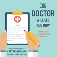 The Doctor Will See You Now: Essays on the Changing Practice of Medicine - Cory Franklin