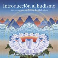 Introducción al budismo - Gueshe Kelsang Gyatso
