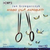 Niebo dla akrobaty - Jan Grzegorczyk