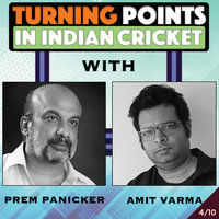 Turning Points in Indian Cricket. E4 - Amit Varma, Prem Panicker