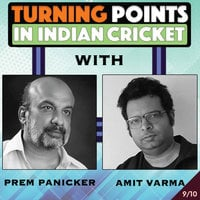 Turning Points in Indian Cricket. E9 - Amit Varma, Prem Panicker
