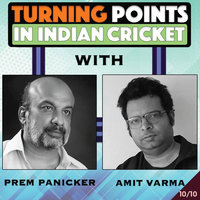 Turning Points in Indian Cricket. E10 - Amit Varma, Prem Panicker