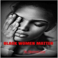 Black Women Matter - Raymoni Love