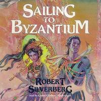 Sailing to Byzantium - Robert Silverberg