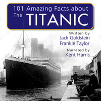 101 Amazing Facts about the Titanic - Jack Goldstein