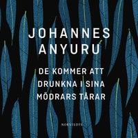 De kommer att drunkna i sina mödrars tårar - Johannes Anyuru
