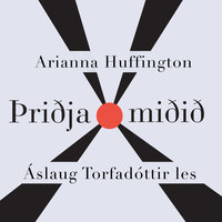 Þriðja miðið: Endurmetum velgengni - Arianna Huffington