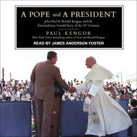 A Pope and a President: John Paul II, Ronald Reagan, and the Extraordinary Untold Story of the 20th Century - Paul Kengor