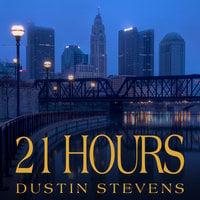 21 Hours - Dustin Stevens
