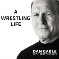 A Wrestling Life: The Inspiring Stories of Dan Gable - Dan Gable, Scott Schulte