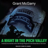 A Night in the Pech Valley: A memoir of a member of the 75th Ranger Regiment in the Global War on Terrorism - Grant McGarry