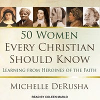 50 Women Every Christian Should Know: Learning from Heroines of the Faith - Michelle DeRusha