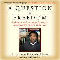 A Question of Freedom: A Memoir of Learning, Survival, and Coming of Age in Prison - Reginald Dwayne Betts