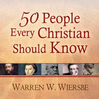 50 People Every Christian Should Know: Learning from Spiritual Giants of the Faith - Warren W. Wiersbe