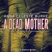 A Dead Mother - Anna Celeste Burke
