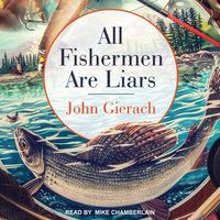 All Fishermen Are Liars - John Gierach