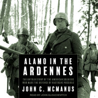 Alamo in the Ardennes: The Untold Story of the American Soldiers Who Made the Defense of Bastogne Possible - John C. McManus