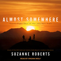 Almost Somewhere: Twenty-Eight Days on the John Muir Trail - Suzanne Roberts