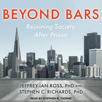 Beyond Bars: Rejoining Society After Prison - Stephen C. Richards, PhD, Jeffrey Ian Ross, PhD
