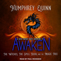 Awaken: The Witches, The Spell Book, and The Magic Tree - Humphrey Quinn