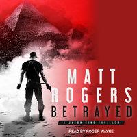 Betrayed - Matt Rogers