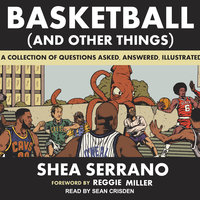 Basketball (and Other Things): A Collection of Questions Asked, Answered, Illustrated - Shea Serrano