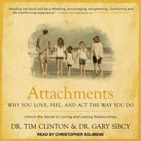 Attachments: Why You Love, Feel, and Act the Way You Do - Tim Clinton (Dr.), Gary Sibcy