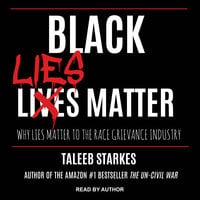 Black Lies Matter: Why Lies Matter to the Race Grievance Industry - Taleeb Starkes