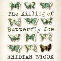 The Killing of Butterfly Joe - Rhidian Brook