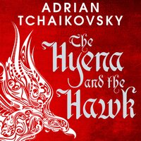 The Hyena and the Hawk - Adrian Tchaikovsky