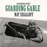 Guarding Gable - Nat Segaloff