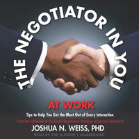 The Negotiator in You: At Work - Joshua N. Weiss (PhD)