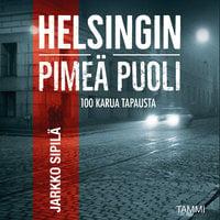 Helsingin pimeä puoli - Jarkko Sipilä