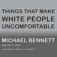 Things That Make White People Uncomfortable - Dr. Michael Bennett, Dave Zirin