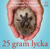 25 gram lycka: Ninna - en liten igelkott med ett stort hjärta - Antonella Tomaselli, Massimo Vacchetta