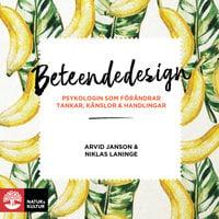 Beteendedesign : psykologin som förändrar tankar, känslor och handlingar - Arvid Janson, Niklas Laninge
