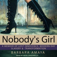 Nobody's Girl: A Memoir of Lost Innocence, Modern Day Slavery & Transformation - Barbara Amaya