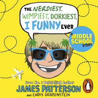 The Nerdiest, Wimpiest, Dorkiest I Funny Ever - James Patterson
