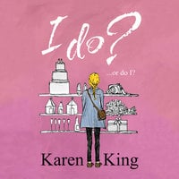 I Do - or Do I? - Karen King