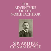 The Adventure of the Noble Bachelor - Sir Arthur Conan Doyle