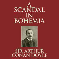 A Scandal in Bohemia - Sir Arthur Conan Doyle