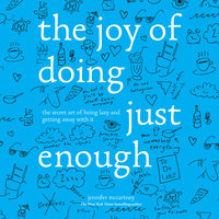 Joy of Doing Just Enough: The Secret Art of Being Lazy and Getting Away with It - Jennifer McCartney