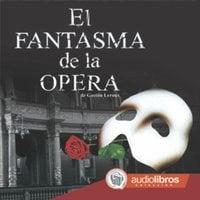 El fantasma de la ópera - Gaston Leroux