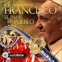 Francisco. El papa del pueblo - Mediatek