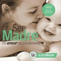 Ser Madre. Un amor sin condiciones - Mediatek