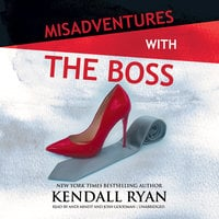 Misadventures with the Boss - Kendall Ryan