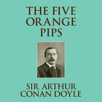 The Five Orange Pips - Sir Arthur Conan Doyle